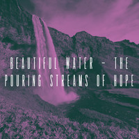Spa, Asian Zen Meditation and Massage Therapy Music - Beautiful Water - The pouring Streams of Hope