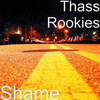 Thass Rookies - Shame
