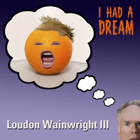 Loudon Wainwright III - I Had a Dream