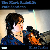 Eliza Carthy - The Mark Radcliffe Folk Sessions: Eliza Carthy