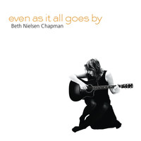 Beth Nielsen Chapman - Even as It All Goes By