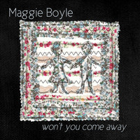 Maggie Boyle - Won't You Come Away