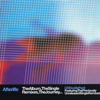 Afterlife - Afterlife the Album, the Single Remixes, the Journey