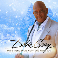 Dobie Gray - May I Spend Every New Year's With You