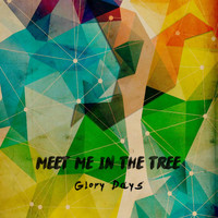 Meet Me in the Tree - Glory Days