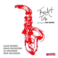 Alan Barnes - The Art Trip - the Music of Art Pepper (feat. Al Swainger, Craig Milverton & Nick Millward)