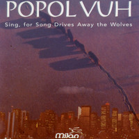Popol Vuh - Sing, for Song Drives Away the Wolves