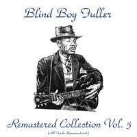 Blind Boy Fuller - Remastered Collection, Vol. 5 (All Tracks Remastered 2016)