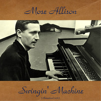 Mose Allison - Swingin' Machine (Remastered 2016)