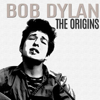 Bob Dylan - The Origins