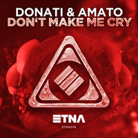 Donati & Amato - Don't Make Me Cry