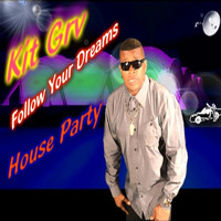Kit Grv - Follow Your Dreams (House Party)