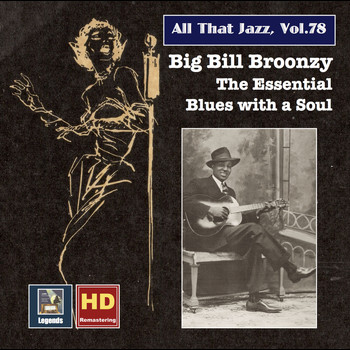 Big Bill Broonzy - All That Jazz, Vol. 78: Big Bill Broonzy – The Essential Blues with a Soul (Remastered 2017)