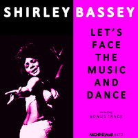 Shirley Bassey - Let's Face the Music and Dance (Incl. Bonus Track)