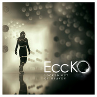 Eccko - Locked out of Heaven