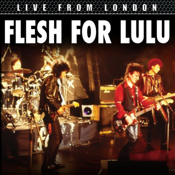 Flesh For Lulu - Live From London