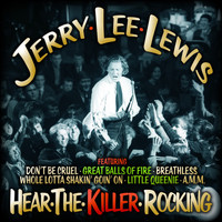 Jerry Lee Lewis - Hear the Killer Rocking