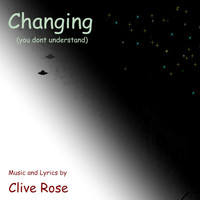 Clive Rose - Changing (You Don't Understand)