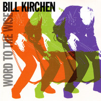 Bill Kirchen - Word to the Wise
