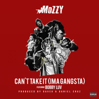 Mozzy - Can't Take It (Ima Gangsta) [feat. Bobby Luv] (Explicit)