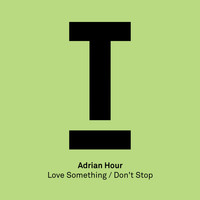 Adrian Hour - Love Something / Don't Stop
