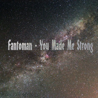 Fantoman - You Made Me Strong