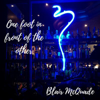 Blair McQuade - One Foot in Front of the Other