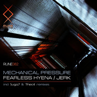Mechanical Pressure - Fearless Hyena / Jerk