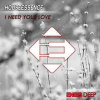 Houseessence - I Need Your Love