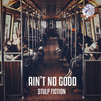 Stulp Fiction - Ain't No Good