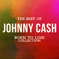 Johnny Cash - The Best of Johnny Cash (Born to Lose Collection)