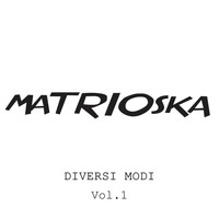 Matrioska - Diversi modi, Vol. 1