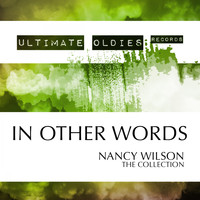 Nancy Wilson - Ultimate Oldies: In Other Words (The Collection)
