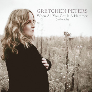 Gretchen Peters - When All You Got Is a Hammer (Radio Edit)