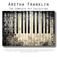 Aretha Franklin - The Complete Hit Collection