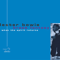 Lester Bowie's Brass Fantasy - When the Spirit Returns