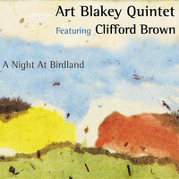 Art Blakey Quintet - A Night at Birdland (feat. Clifford Brown) (2005 - Remaster)