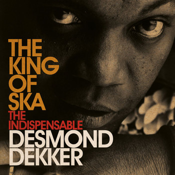 Desmond Dekker - King Of Ska: The Indispensable Desmond Dekker