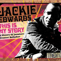 Jackie Edwards - This Is My Story: A History of Jamaica's Greatest Balladeer