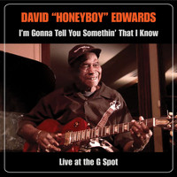 "David ""Honeyboy"" Edwards - I'm Gonna Tell You Somethin' That I Know: Live At The G Spot"