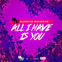 Shurwayne Winchester - All I Have Is You