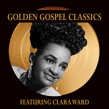 Clara Ward - Golden Gospel Classics