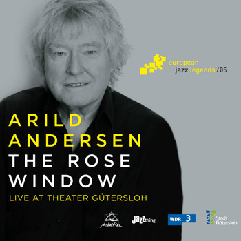 Arild Andersen - The Rose Window (Live at Theater Gütersloh) [European Jazz Legends, Vol. 6]
