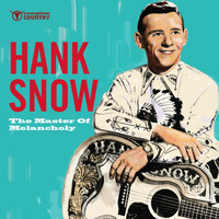 Hank Snow - The Master of Melancholy