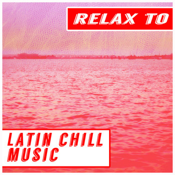 Various Artists - Relax to Latin Chill Music