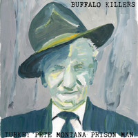 Buffalo Killers - Turkey Pete Montana Prison Man