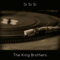 The King Brothers - Si Si Si