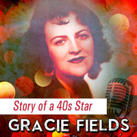 Gracie Fields - Story of a 40s Star