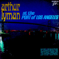Arthur Lyman - At the Port of Los Angeles