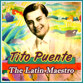 Tito Puente - The Latin Maestro